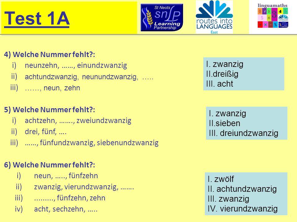 Test 1A 4) Welche Nummer fehlt : i)neunzehn, ……, einundzwanzig ii) achtundzwanzig, neunundzwanzig, …..