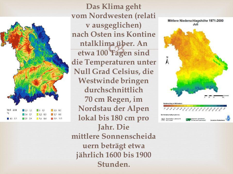  Das Klima geht vom Nordwesten (relati v ausgeglichen) nach Osten ins Kontine ntalklima über.