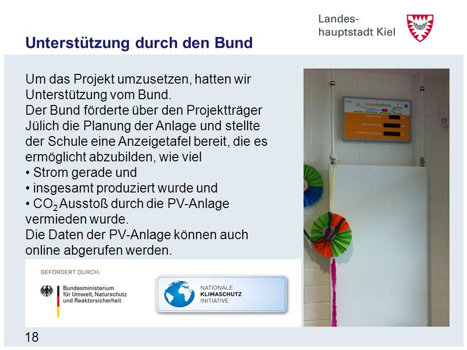 18 Unterstützung durch den Bund Um das Projekt umzusetzen, hatten wir Unterstützung vom Bund. Der Bund förderte über den Projektträger Jülich die Plan