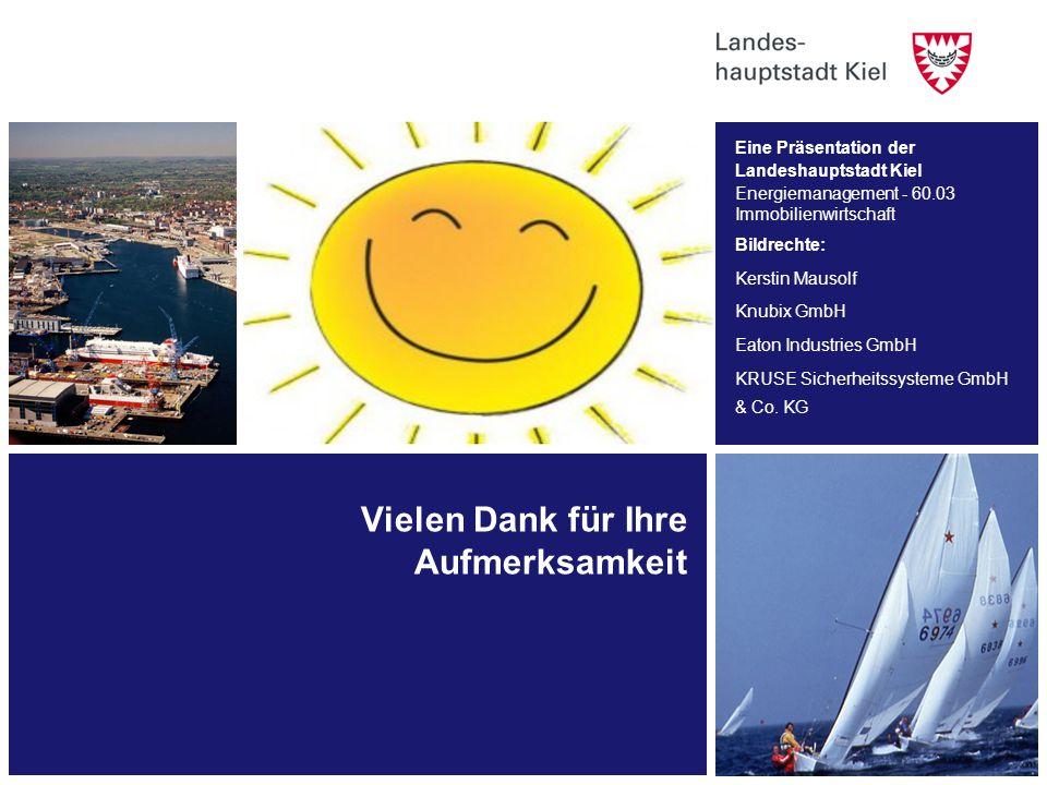 Vielen Dank für Ihre Aufmerksamkeit Eine Präsentation der Landeshauptstadt Kiel Energiemanagement - 60.03 Immobilienwirtschaft Bildrechte: Kerstin Mau
