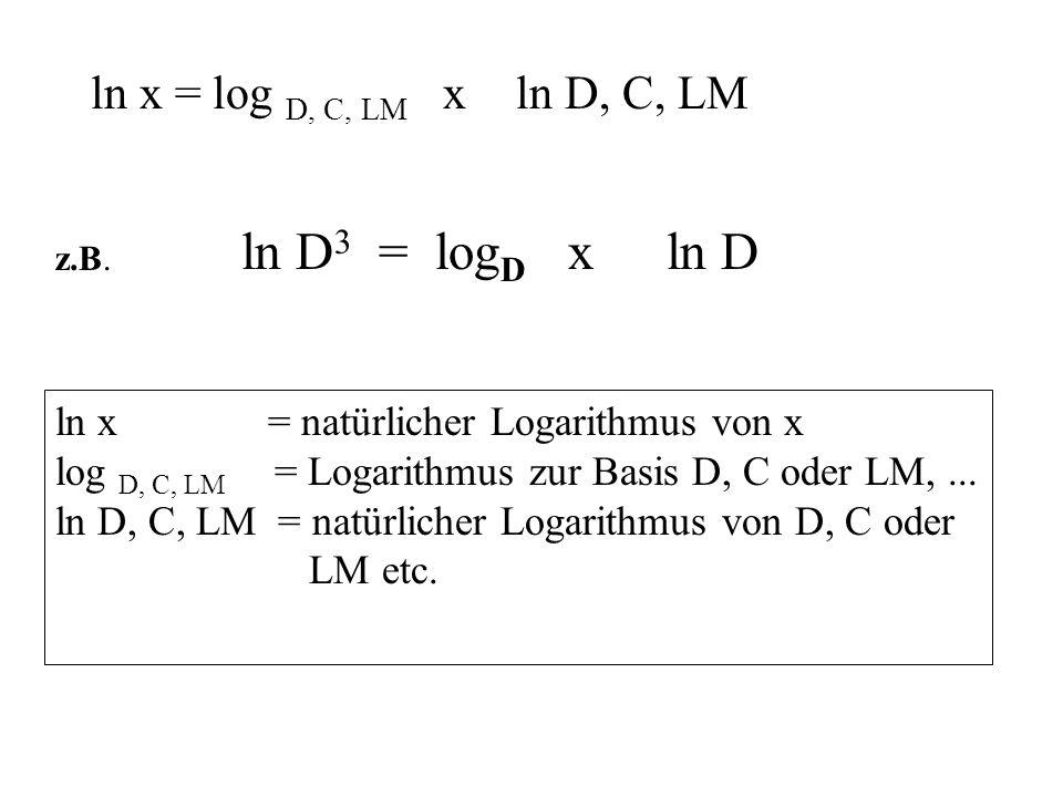 ln x = natürlicher Logarithmus von x log D, C, LM = Logarithmus zur Basis D, C oder LM,... ln D, C, LM = natürlicher Logarithmus von D, C oder LM etc.