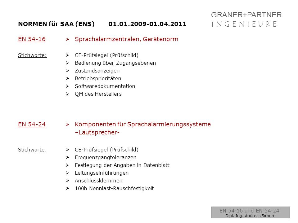 GRANER+PARTNER I N G E N I E U R EI N G E N I E U R E NORMEN für SAA (ENS) 01.01.2009-01.04.2011 EN 54-16  Sprachalarmzentralen, Gerätenorm Stichwort