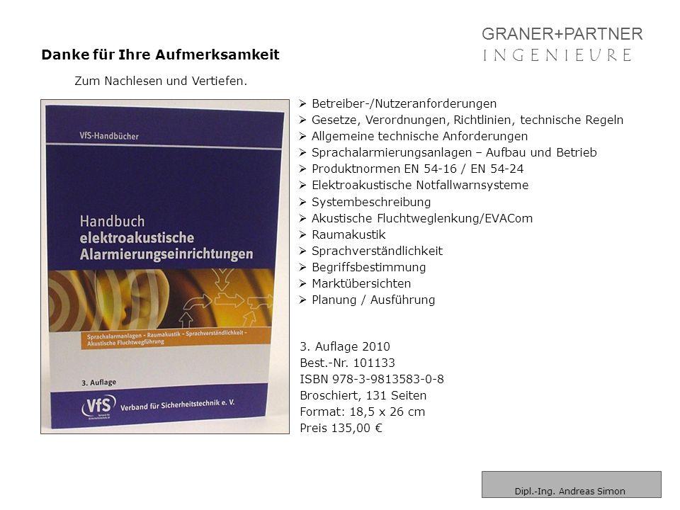 GRANER+PARTNER I N G E N I E U R EI N G E N I E U R E Danke für Ihre Aufmerksamkeit Dipl.-Ing. Andreas Simon Zum Nachlesen und Vertiefen. 3. Auflage 2