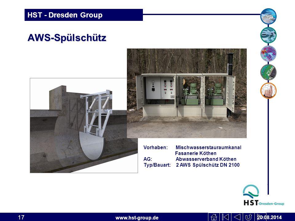 www.hst-group.de HST - Dresden Group AWS-Spülschütz 20.08.2014 17 Vorhaben: Mischwasserstauraumkanal Fasanerie Köthen AG: Abwasserverband Köthen Typ/Bauart: 2 AWS Spülschütz DN 2100