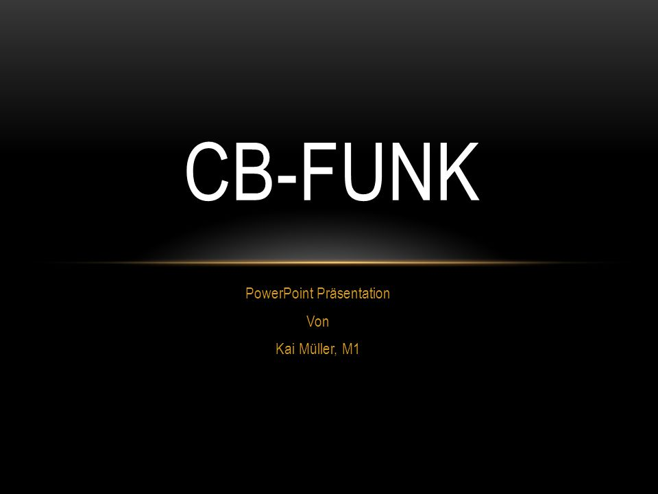 PowerPoint Präsentation Von Kai Müller, M1 CB-FUNK
