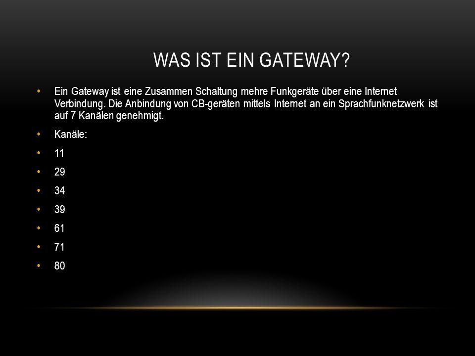 WAS IST EIN GATEWAY? Ein Gateway ist eine Zusammen Schaltung mehre Funkgeräte über eine Internet Verbindung. Die Anbindung von CB-geräten mittels Inte