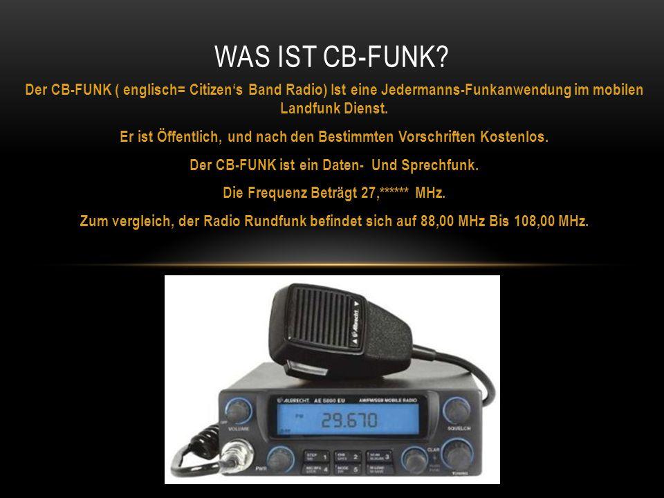 Der CB-FUNK ( englisch= Citizen's Band Radio) Ist eine Jedermanns-Funkanwendung im mobilen Landfunk Dienst. Er ist Öffentlich, und nach den Bestimmten