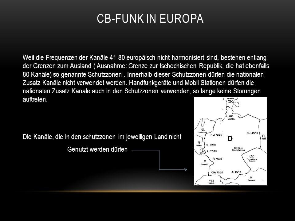 CB-FUNK IN EUROPA Weil die Frequenzen der Kanäle 41-80 europäisch nicht harmonisiert sind, bestehen entlang der Grenzen zum Ausland ( Ausnahme: Grenze