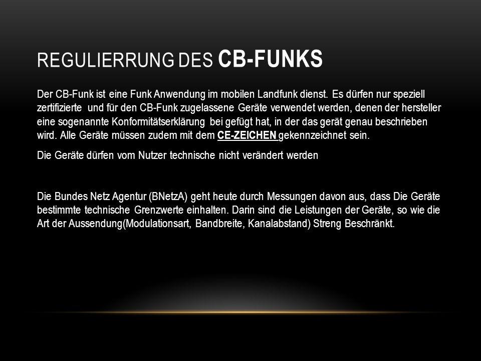 REGULIERRUNG DES CB-FUNKS Der CB-Funk ist eine Funk Anwendung im mobilen Landfunk dienst. Es dürfen nur speziell zertifizierte und für den CB-Funk zug