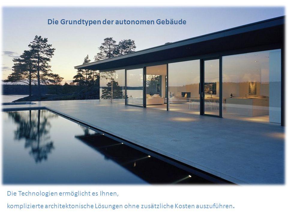 Die Technologien ermöglicht es Ihnen, komplizierte architektonische Lösungen ohne zusätzliche Kosten auszuführen. Die Grundtypen der autonomen Gebäude