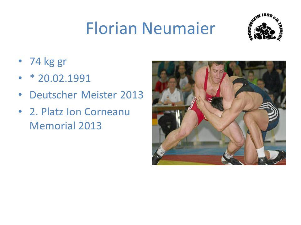 Florian Neumaier 74 kg gr * 20.02.1991 Deutscher Meister 2013 2. Platz Ion Corneanu Memorial 2013