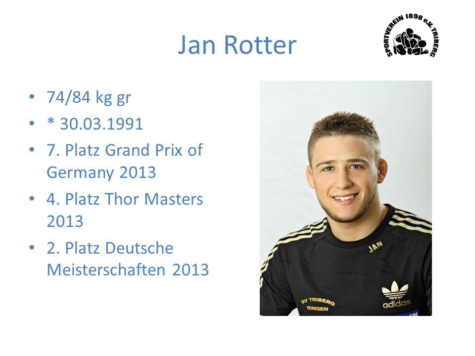 Jan Rotter 74/84 kg gr * 30.03.1991 7. Platz Grand Prix of Germany 2013 4. Platz Thor Masters 2013 2. Platz Deutsche Meisterschaften 2013