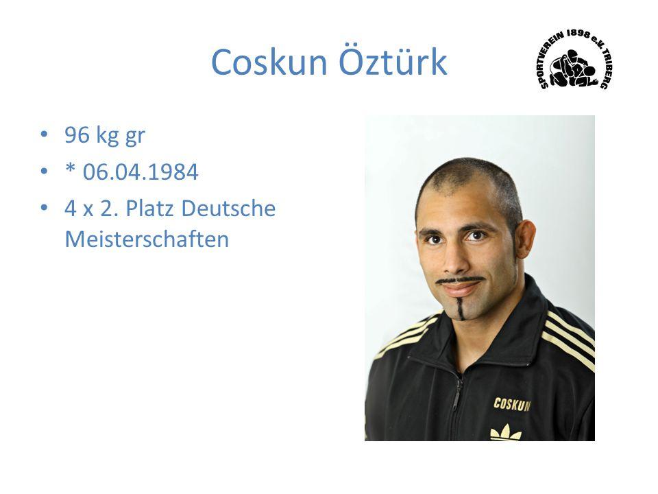 Coskun Öztürk 96 kg gr * 06.04.1984 4 x 2. Platz Deutsche Meisterschaften