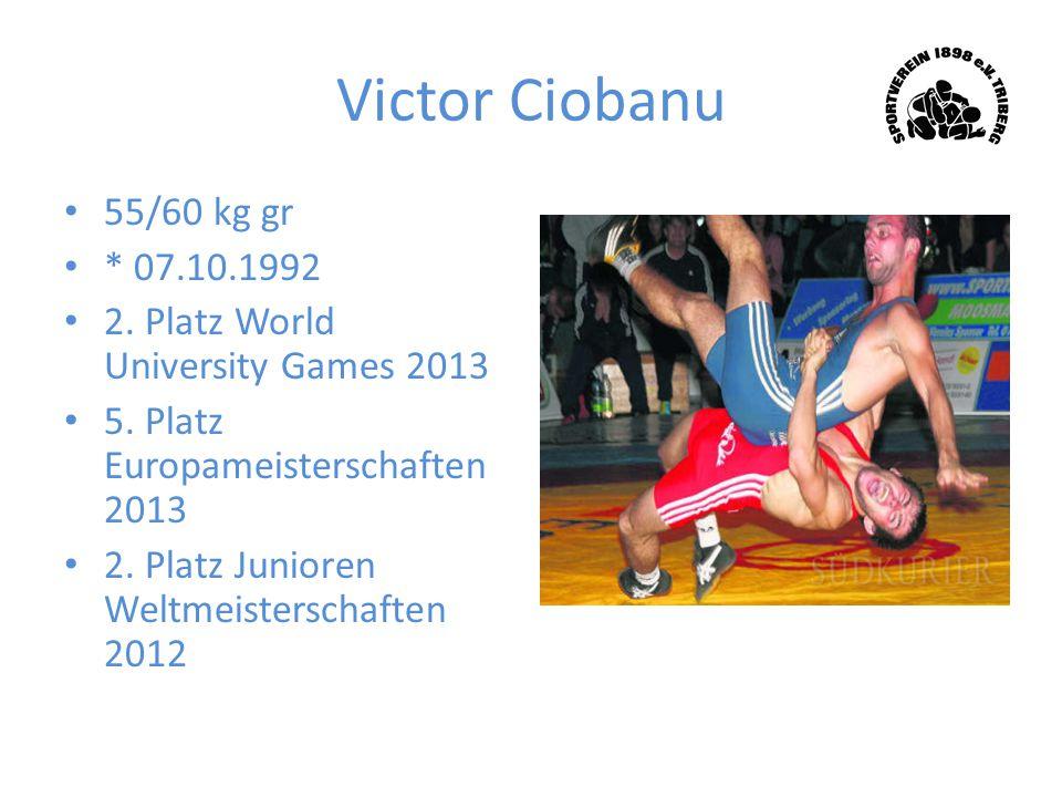Victor Ciobanu 55/60 kg gr * 07.10.1992 2. Platz World University Games 2013 5. Platz Europameisterschaften 2013 2. Platz Junioren Weltmeisterschaften