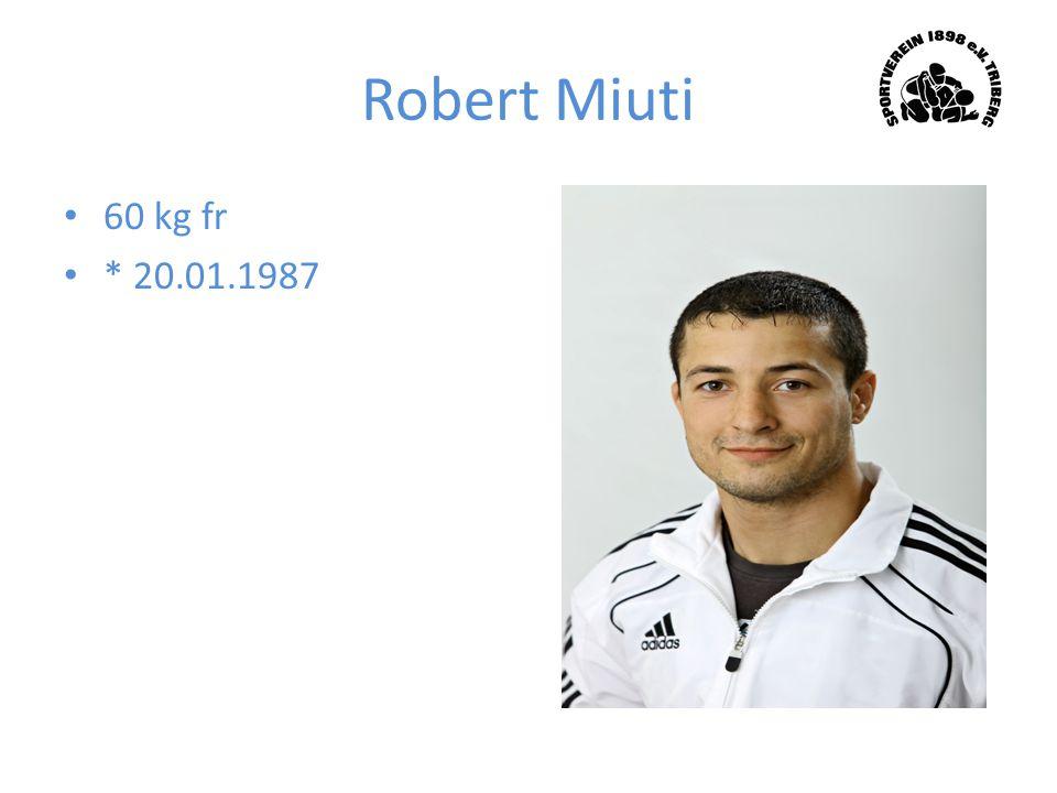 Robert Miuti 60 kg fr * 20.01.1987