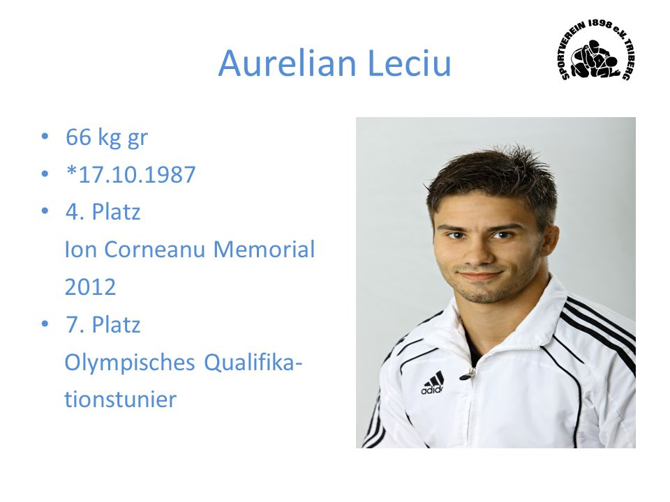 Aurelian Leciu 66 kg gr *17.10.1987 4. Platz Ion Corneanu Memorial 2012 7. Platz Olympisches Qualifika- tionstunier