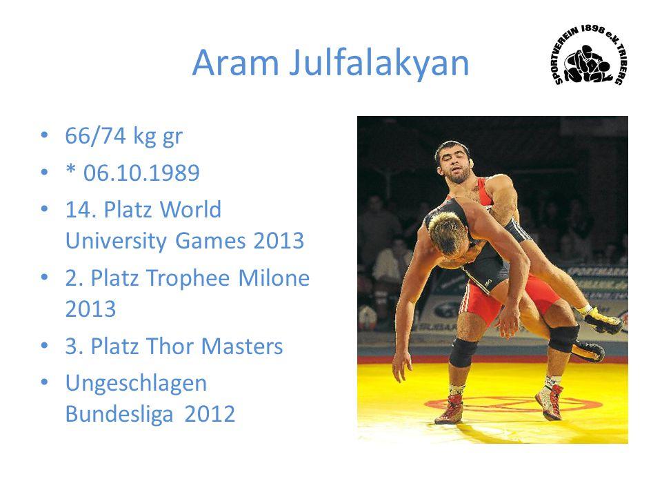 Aram Julfalakyan 66/74 kg gr * 06.10.1989 14. Platz World University Games 2013 2. Platz Trophee Milone 2013 3. Platz Thor Masters Ungeschlagen Bundes