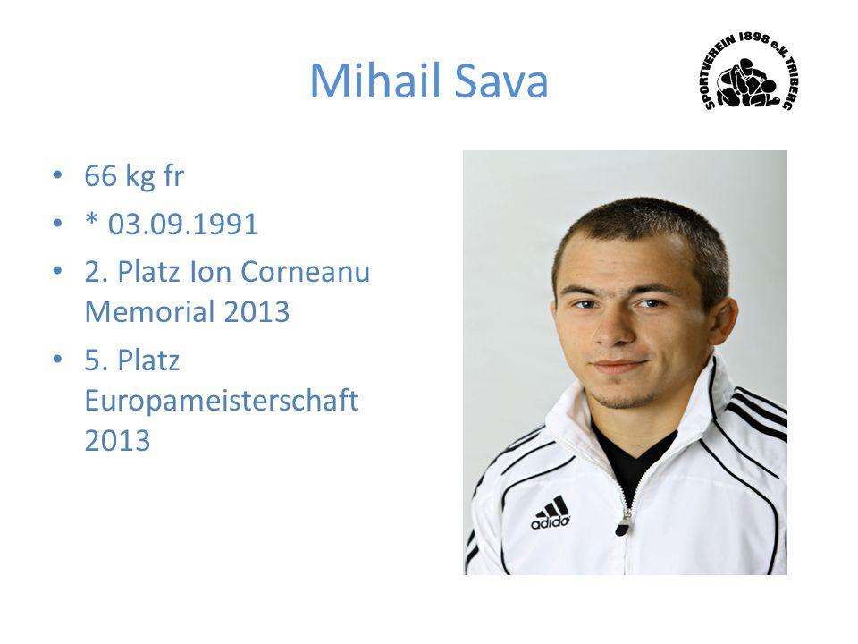 Mihail Sava 66 kg fr * 03.09.1991 2. Platz Ion Corneanu Memorial 2013 5. Platz Europameisterschaft 2013