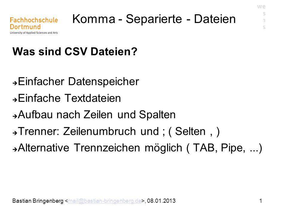 1Bastian Bringenberg, 08.01.2013mail@bastian-bringenberg.de Komma - Separierte - Dateien Was sind CSV Dateien.