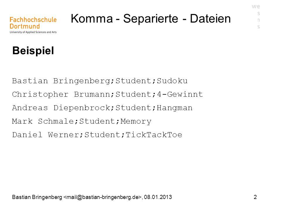 2Bastian Bringenberg, 08.01.2013 Komma - Separierte - Dateien Beispiel Bastian Bringenberg;Student;Sudoku Christopher Brumann;Student;4-Gewinnt Andrea