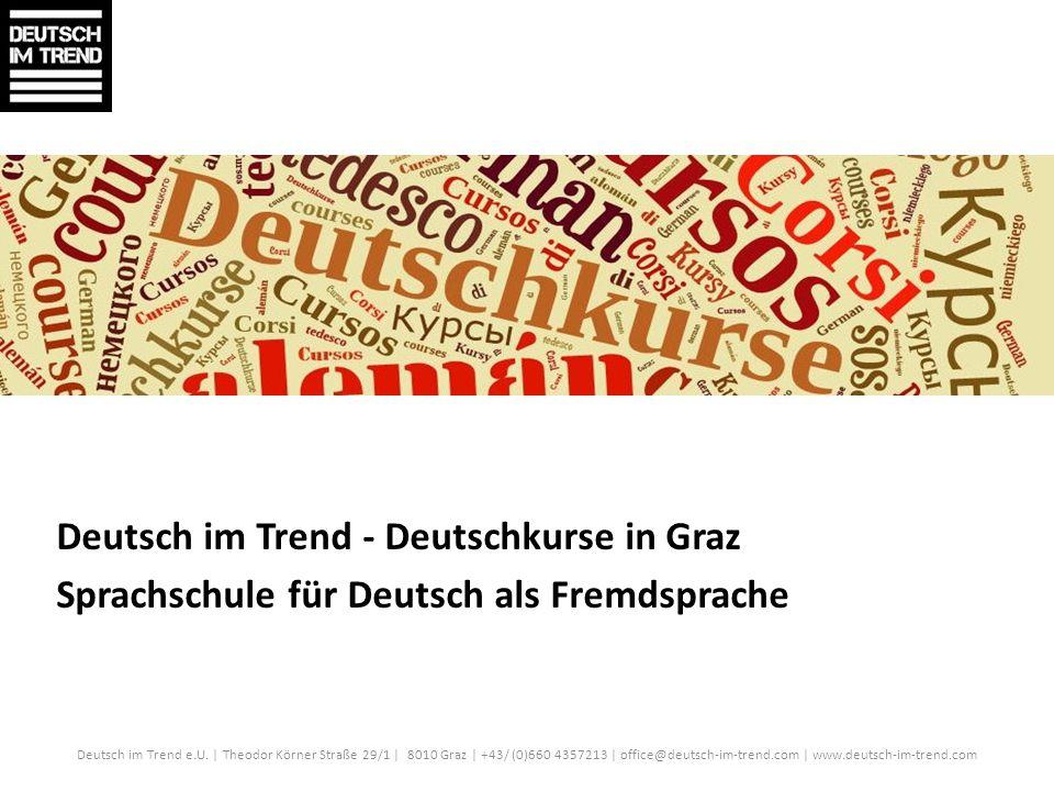Deutsch im Trend - Deutschkurse in Graz Sprachschule für Deutsch als Fremdsprache Deutsch im Trend e.U. | Theodor Körner Straße 29/1 | 8010 Graz | +43