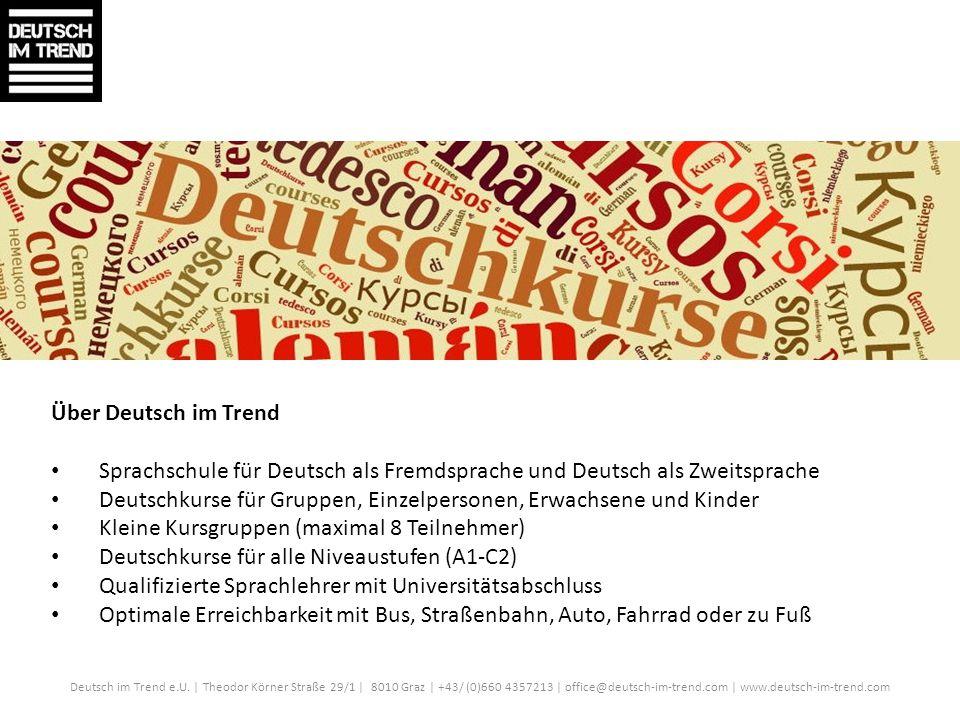 Über Deutsch im Trend Sprachschule für Deutsch als Fremdsprache und Deutsch als Zweitsprache Deutschkurse für Gruppen, Einzelpersonen, Erwachsene und Kinder Kleine Kursgruppen (maximal 8 Teilnehmer) Deutschkurse für alle Niveaustufen (A1-C2) Qualifizierte Sprachlehrer mit Universitätsabschluss Optimale Erreichbarkeit mit Bus, Straßenbahn, Auto, Fahrrad oder zu Fuß