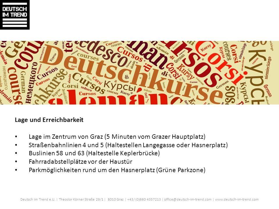 Deutsch im Trend e.U. | Theodor Körner Straße 29/1 | 8010 Graz | +43/ (0)660 4357213 | office@deutsch-im-trend.com | www.deutsch-im-trend.com Lage und