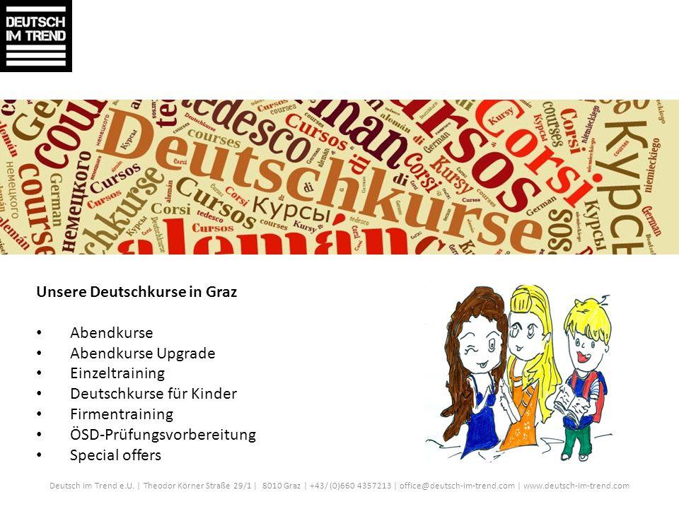 Deutsch im Trend e.U. | Theodor Körner Straße 29/1 | 8010 Graz | +43/ (0)660 4357213 | office@deutsch-im-trend.com | www.deutsch-im-trend.com Unsere D