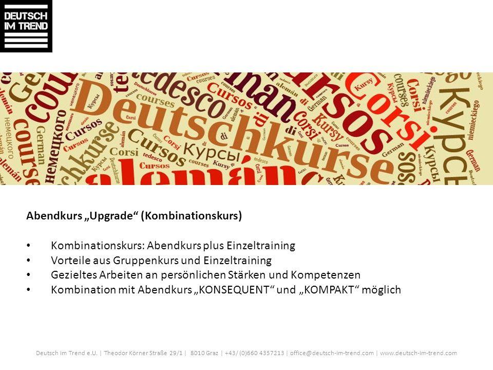 Deutsch im Trend e.U. | Theodor Körner Straße 29/1 | 8010 Graz | +43/ (0)660 4357213 | office@deutsch-im-trend.com | www.deutsch-im-trend.com Abendkur