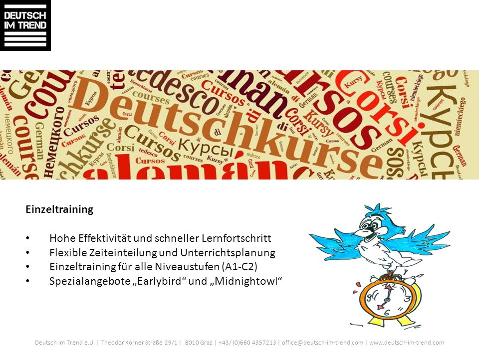Deutsch im Trend e.U. | Theodor Körner Straße 29/1 | 8010 Graz | +43/ (0)660 4357213 | office@deutsch-im-trend.com | www.deutsch-im-trend.com Einzeltr