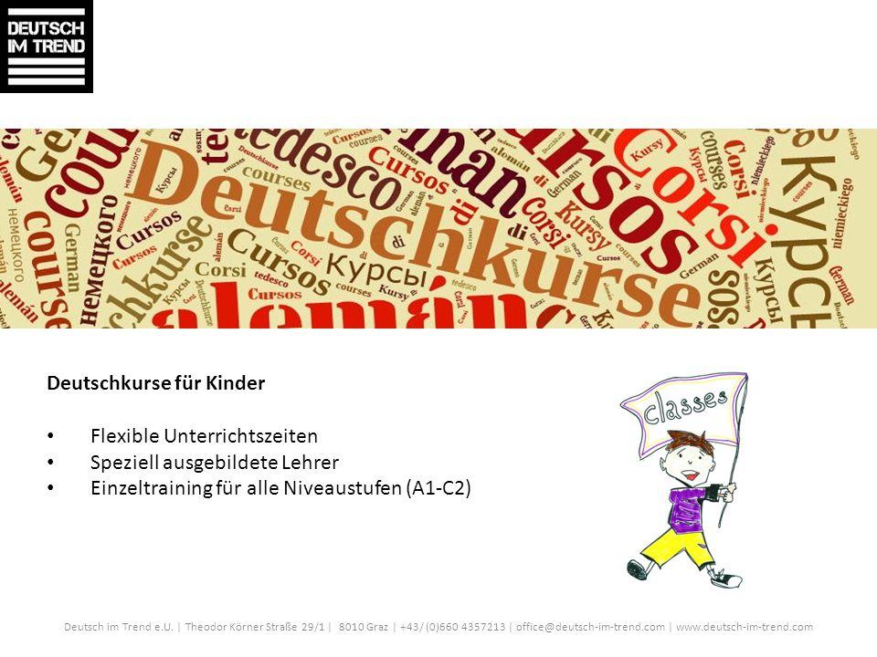 Deutsch im Trend e.U. | Theodor Körner Straße 29/1 | 8010 Graz | +43/ (0)660 4357213 | office@deutsch-im-trend.com | www.deutsch-im-trend.com Deutschk