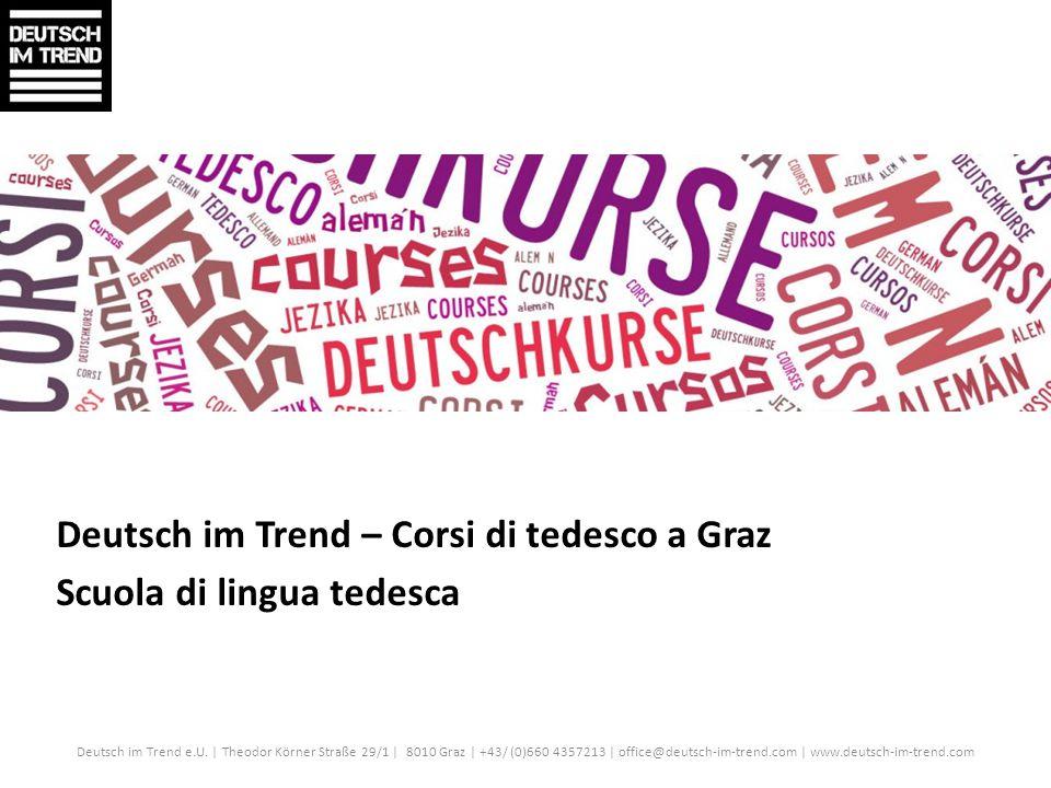 Deutsch im Trend – Corsi di tedesco a Graz Scuola di lingua tedesca Deutsch im Trend e.U. | Theodor Körner Straße 29/1 | 8010 Graz | +43/ (0)660 43572