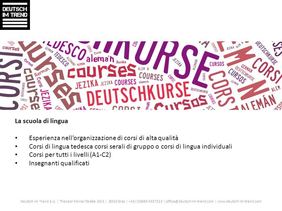 La scuola di lingua Esperienza nell'organizzazione di corsi di alta qualità Corsi di lingua tedesca corsi serali di gruppo o corsi di lingua individua