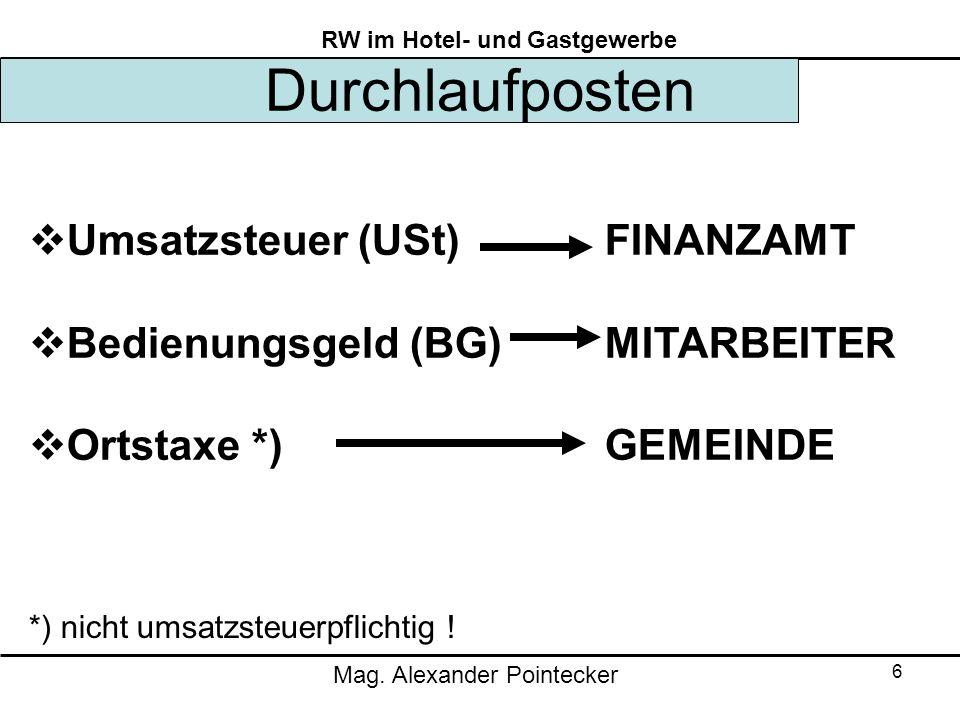 Mag. Alexander Pointecker RW im Hotel- und Gastgewerbe 6 Durchlaufposten  Umsatzsteuer (USt)FINANZAMT  Bedienungsgeld (BG)MITARBEITER  Ortstaxe *)G
