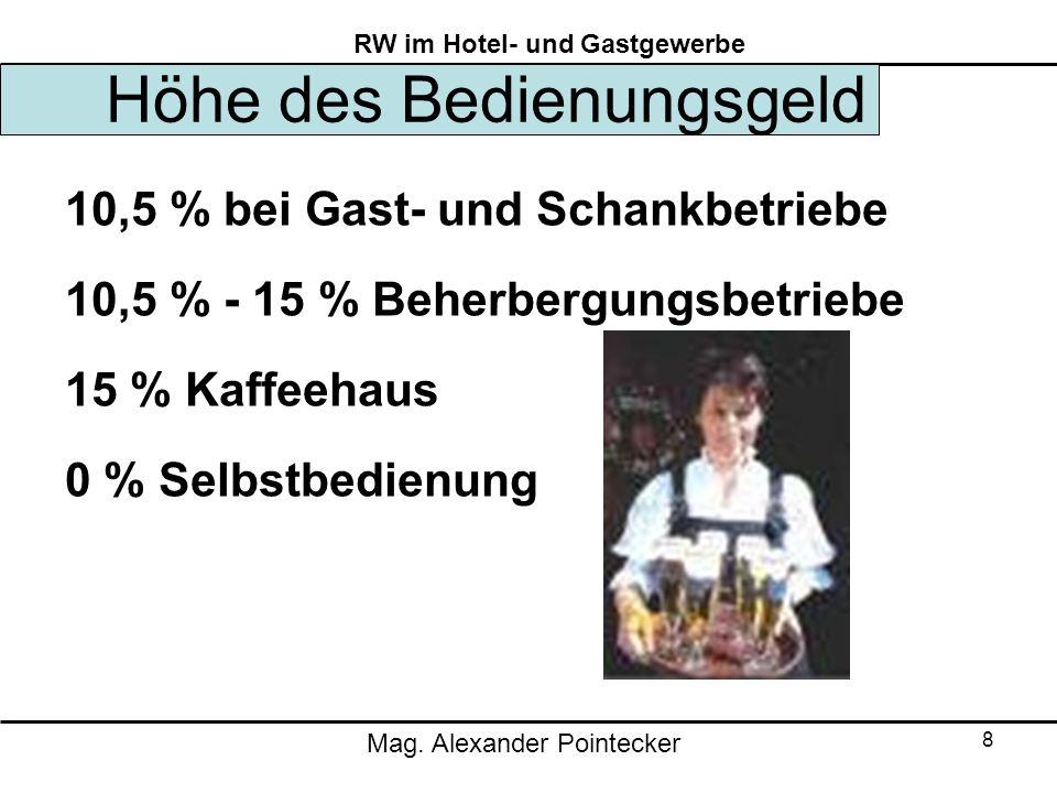 Mag. Alexander Pointecker RW im Hotel- und Gastgewerbe 8 Höhe des Bedienungsgeld 10,5 % bei Gast- und Schankbetriebe 10,5 % - 15 % Beherbergungsbetrie