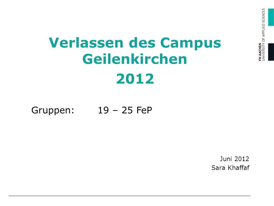 Verlassen des Campus Geilenkirchen 2012 Gruppen: 19 – 25 FeP Juni 2012 Sara Khaffaf