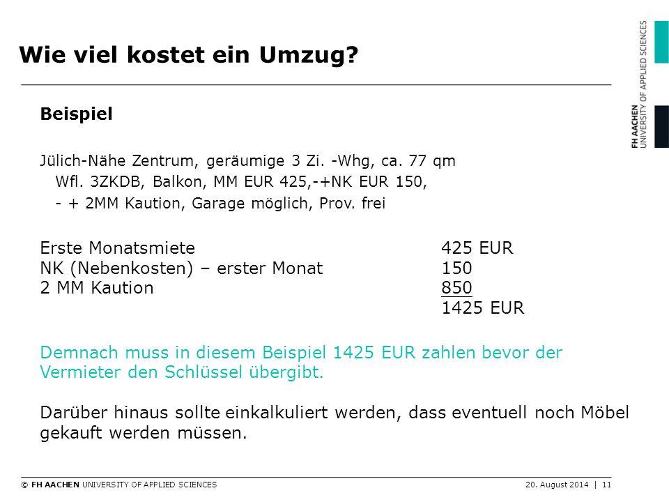© FH AACHEN UNIVERSITY OF APPLIED SCIENCES20. August 2014   11 Wie viel kostet ein Umzug? Beispiel Jülich-Nähe Zentrum, geräumige 3 Zi. -Whg, ca. 77 q