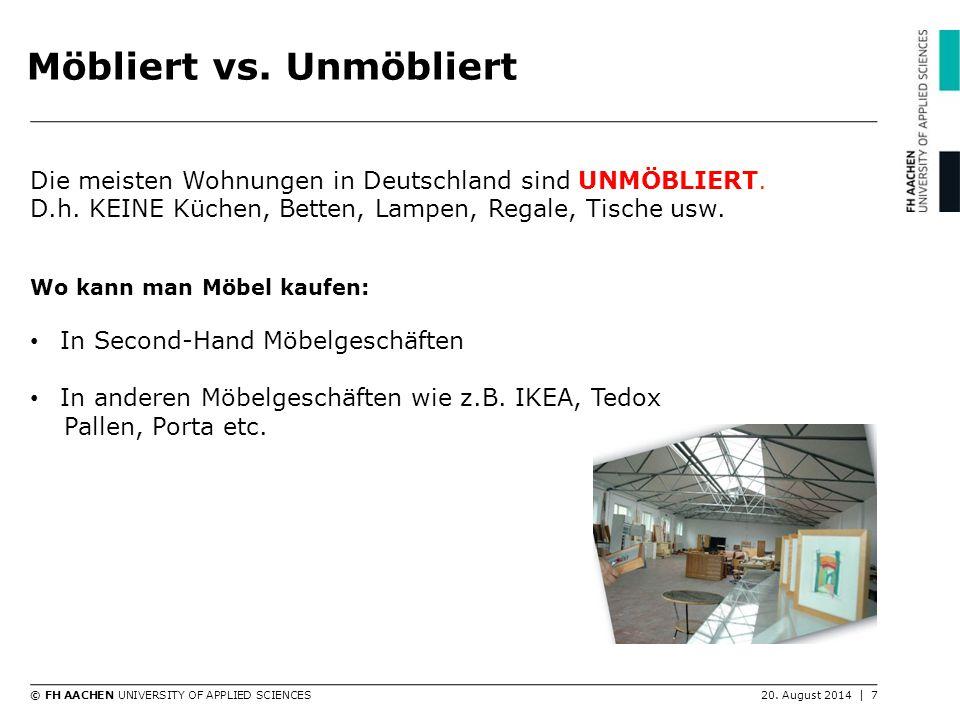 © FH AACHEN UNIVERSITY OF APPLIED SCIENCES20. August 2014   7 Möbliert vs. Unmöbliert Die meisten Wohnungen in Deutschland sind UNMÖBLIERT. D.h. KEINE