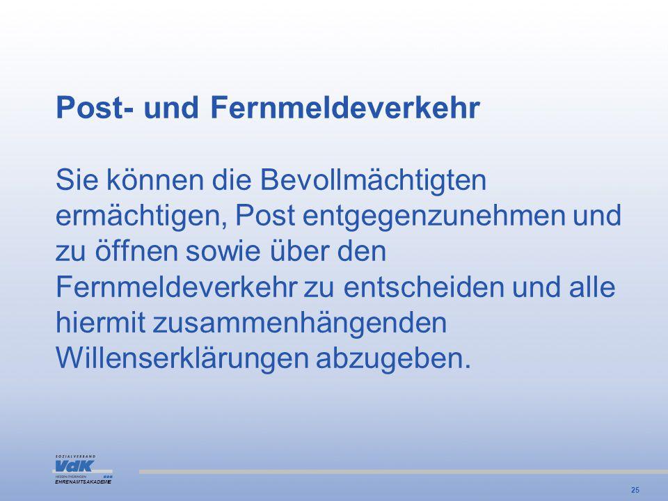 EHRENAMTSAKADEMIE Post- und Fernmeldeverkehr Sie können die Bevollmächtigten ermächtigen, Post entgegenzunehmen und zu öffnen sowie über den Fernmelde