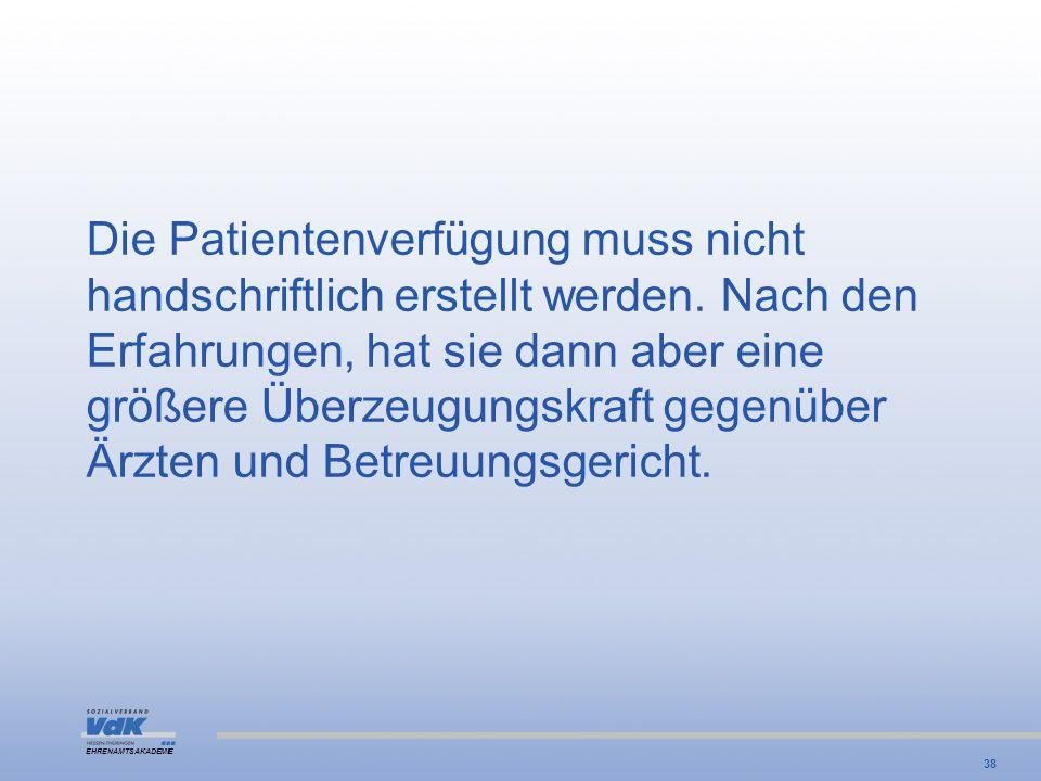 EHRENAMTSAKADEMIE Die Patientenverfügung muss nicht handschriftlich erstellt werden. Nach den Erfahrungen, hat sie dann aber eine größere Überzeugungs