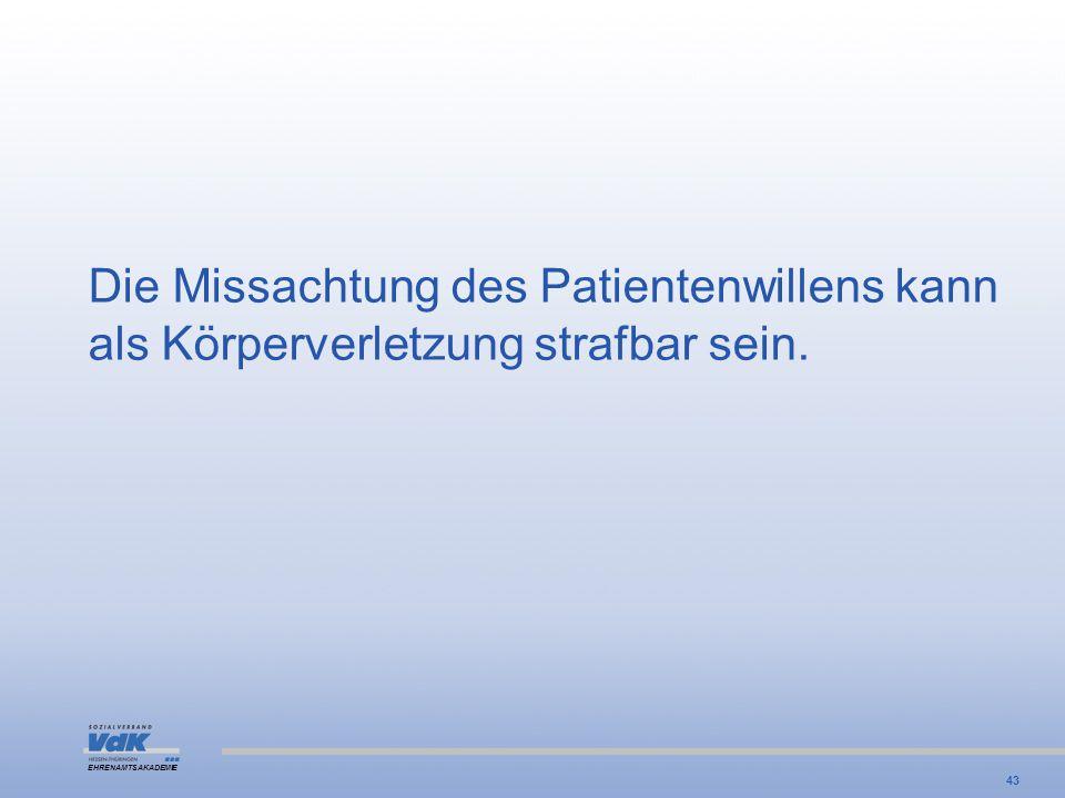 EHRENAMTSAKADEMIE Die Missachtung des Patientenwillens kann als Körperverletzung strafbar sein. 43
