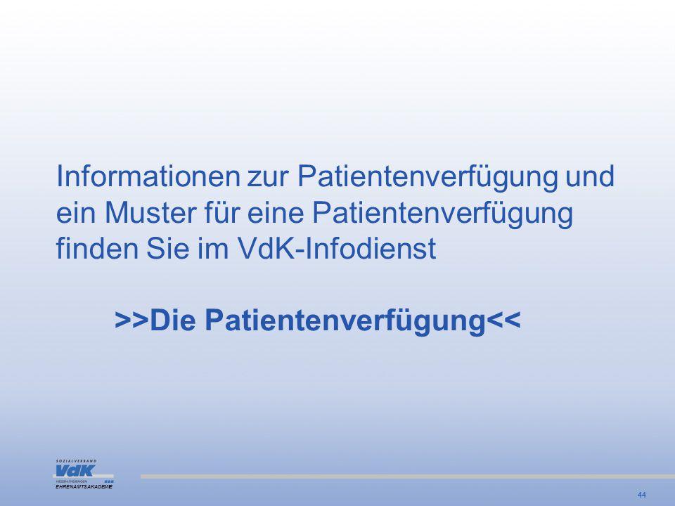 EHRENAMTSAKADEMIE Informationen zur Patientenverfügung und ein Muster für eine Patientenverfügung finden Sie im VdK-Infodienst >>Die Patientenverfügun