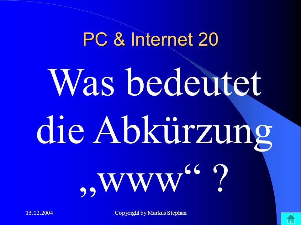 """15.12.2004Copyright by Markus Stephan Was bedeutet die Abkürzung """"www"""" ? PC & Internet 20"""