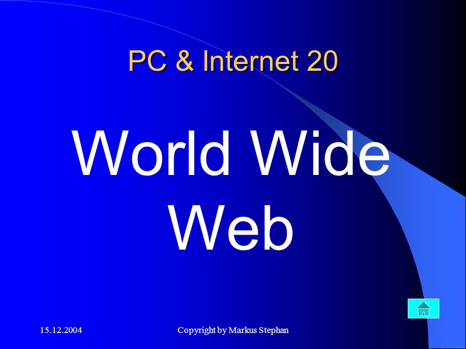 15.12.2004Copyright by Markus Stephan PC & Internet 20 World Wide Web