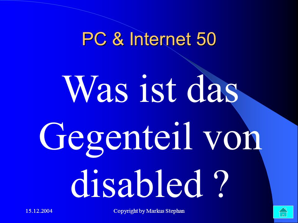 15.12.2004Copyright by Markus Stephan Was ist das Gegenteil von disabled ? PC & Internet 50