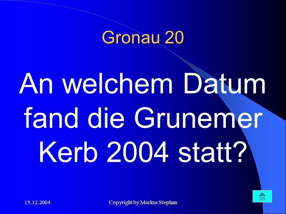 15.12.2004Copyright by Markus Stephan Gronau 20 15.10. – 17.10.2004
