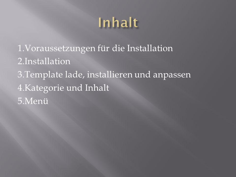 1.Voraussetzungen für die Installation 2.Installation 3.Template lade, installieren und anpassen 4.Kategorie und Inhalt 5.Menü