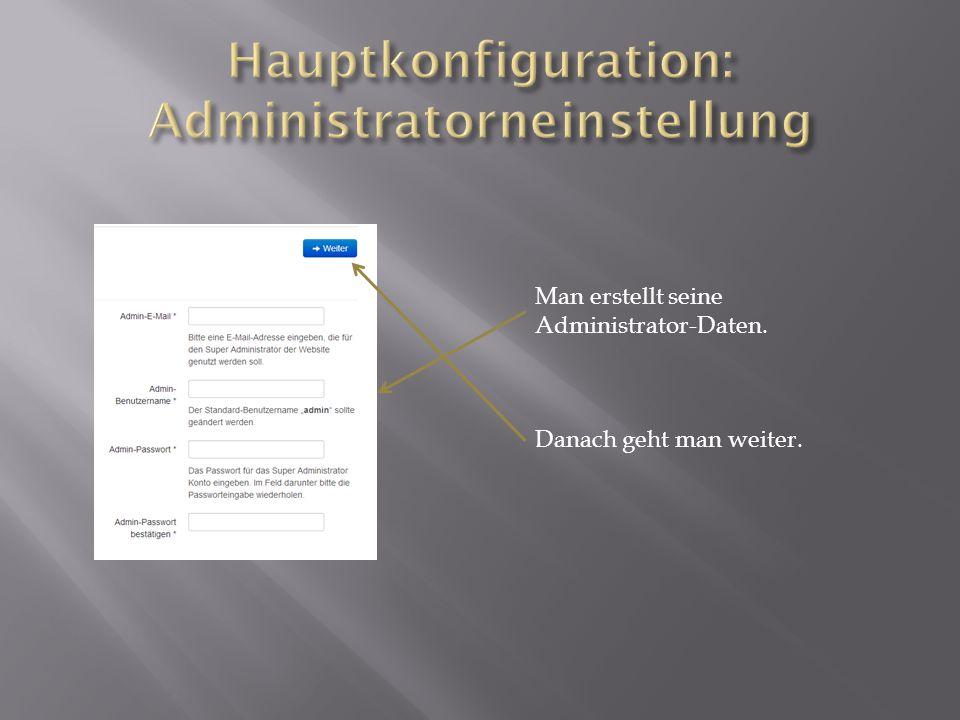 Man erstellt seine Administrator-Daten. Danach geht man weiter.