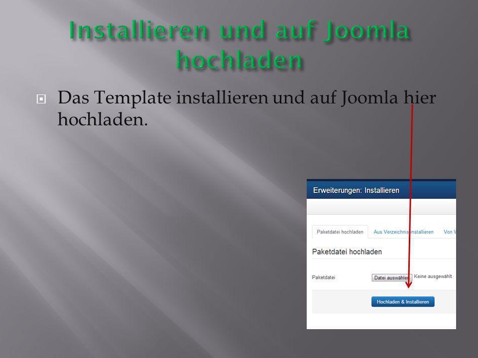  Das Template installieren und auf Joomla hier hochladen.