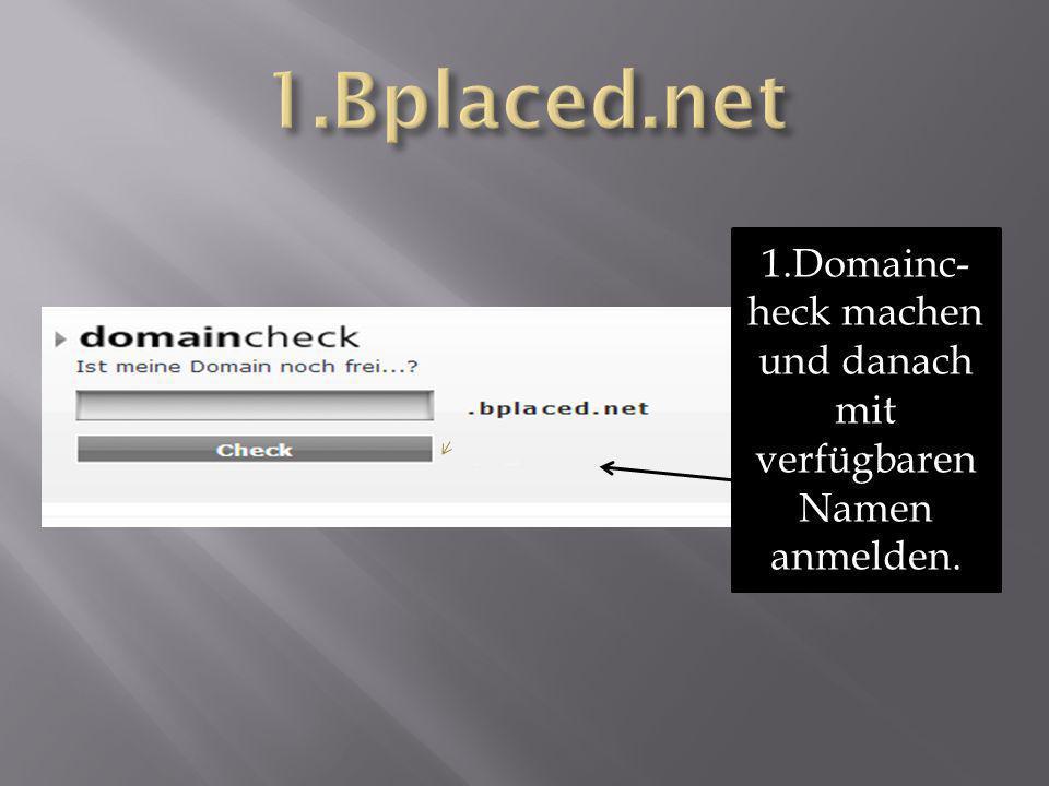 1.Domainc- heck machen und danach mit verfügbaren Namen anmelden.